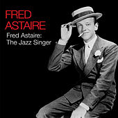 Fred Astaire: The Jazz Singer by Fred Astaire