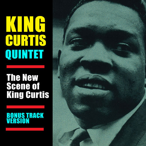 The New Scene of King Curtis (Bonus Track Version) by King Curtis