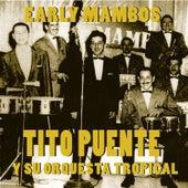 Tito Puente Y Su Orquesta Tropical: Early Mambos 1949-1951 by Tito Puente