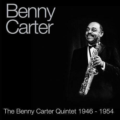 The Benny Carter Quintet 1946 - 1954 by Benny Carter