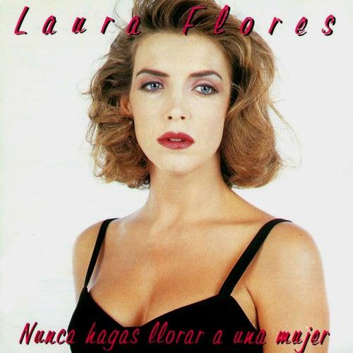 Nunca Hagas Llorar a una Mujer by Laura Flores