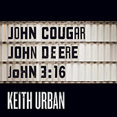 Play & Download John Cougar, John Deere, John 3:16 by Keith Urban | Napster