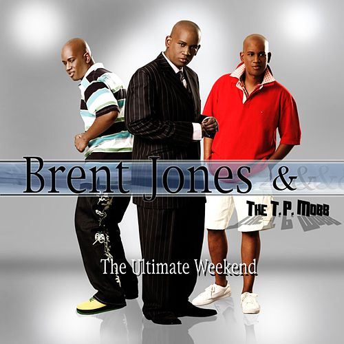 Play & Download Ultimate Weekend by Brent Jones & the TP Mobb | Napster