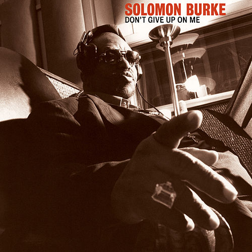 Don't Give Up On Me by Solomon Burke