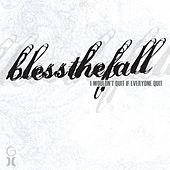 Play & Download I Wouldn't Quit If Everyone Quit by Blessthefall | Napster
