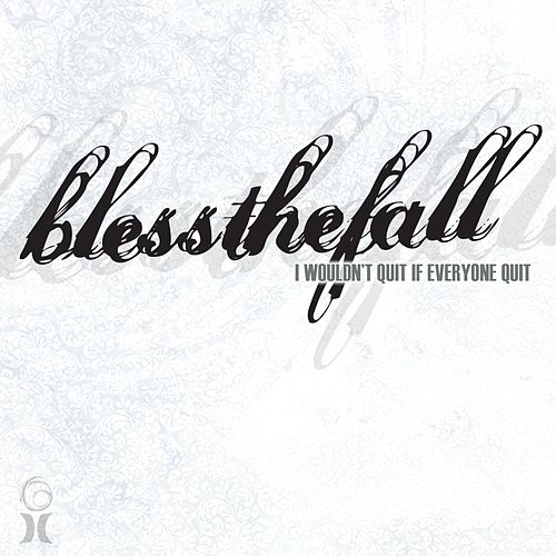 I Wouldn't Quit If Everyone Quit by Blessthefall