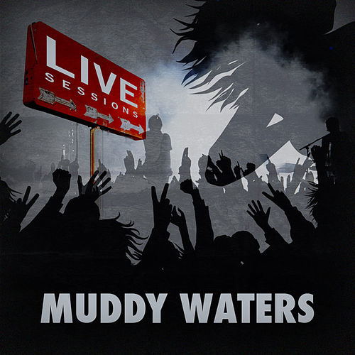 Play & Download Live Sessions - Muddy Waters by Muddy Waters | Napster