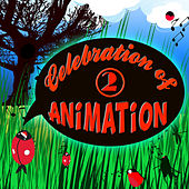 Play & Download Celebration of Animation: Favourite Songs of Animated Movies Vol. 2 by Animation Soundtrack Ensemble | Napster