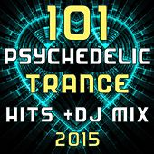 Play & Download 101 Psychedelic Trance Hits DJ Mix 2015 by Various Artists | Napster