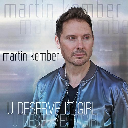 U Deserve It Girl by Martin  Kember