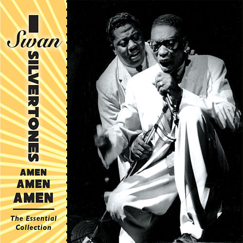 Play & Download Amen, Amen, Amen: The Essential Collection by The Swan Silvertones | Napster