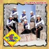 Play & Download Gran Noticia by Los Reyes Del Camino | Napster