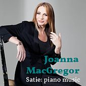 Joanna MacGregor: The Piano Music of Erik Satie by Joanna MacGregor