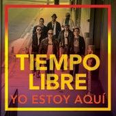 Play & Download Yo Estoy Aquí by Tiempo Libre   Napster