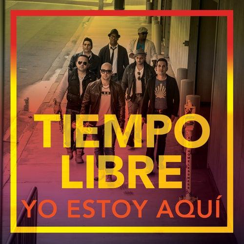 Yo Estoy Aquí by Tiempo Libre