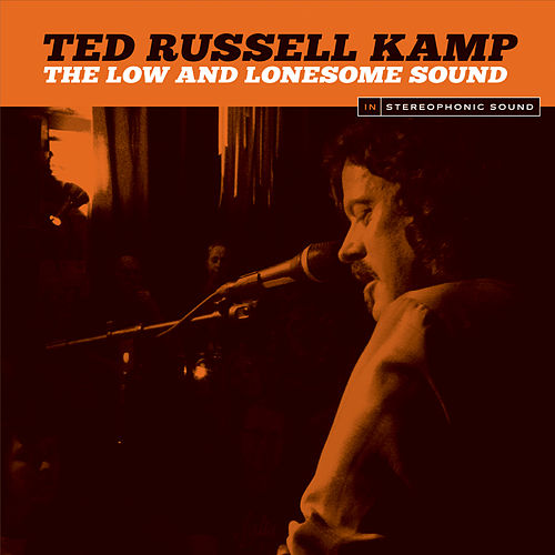 Play & Download The Low and Lonesome Sound by Ted Russell Kamp | Napster