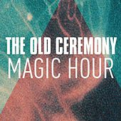 Magic Hour - Single by The Old Ceremony