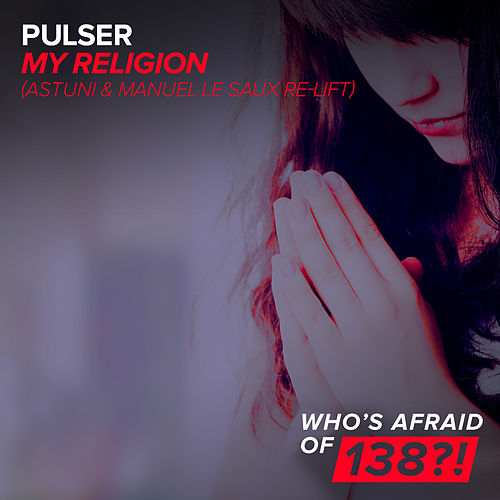 My Religion (Astuni & Manuel Le Saux Re-Lift) by Pulser