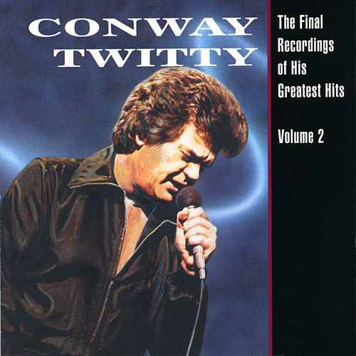 Play & Download Final Recordings Of His Greatest Hits -... by Conway Twitty | Napster