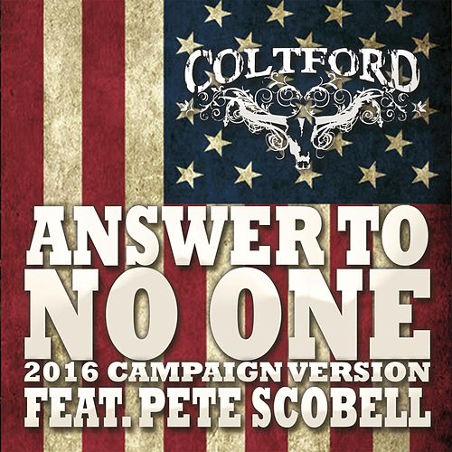 Play & Download Answer to No One (2016 Campaign Version) [feat. Pete Scobell] by Colt Ford | Napster