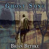 Ghost Song by Brian Bethke