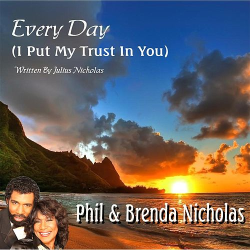 Every Day (I Put My Trust in You) by Phil & Brenda Nicholas