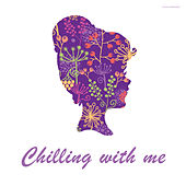 Play & Download Chilling With Me by Various Artists | Napster