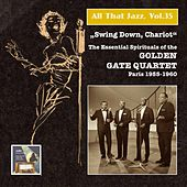 Play & Download All That Jazz, Vol. 35: Swing Down Chariot! – The Essential Gospels of the Golden Gate Quartet (Recorded 1955-1960) [Remastered 2015] by Golden Gate Quartet | Napster