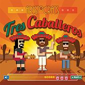Play & Download Tres Caballeros by The Aristocrats | Napster