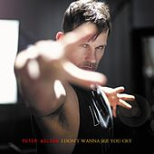 Play & Download I Dont Wanna See You Cry by Peter Wilson | Napster