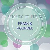Watching It Fly By by Franck Pourcel