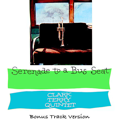 The Clark Terry Quintet: Serenade to a Bus Seat (Bonus Track Version) by Clark Terry