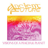 Play & Download Visions of a Peaceful Planet by Ancient Future | Napster
