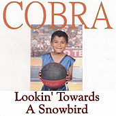 Play & Download Lookin' Towards a Snowbird by Cobra | Napster