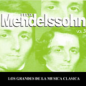 Los Grandes de la Musica Clasica - Felix Mendelssohn Vol. 3 by Various Artists
