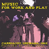 Play & Download Music for Work and Play: Carriacou 1962 by Various Artists | Napster
