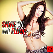 Play & Download Shine on the Floor by Various Artists | Napster