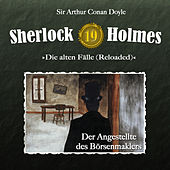 Die alten Fälle (Reloaded) - Fall 19: Der Angestellte des Börsenmaklers by Sherlock Holmes