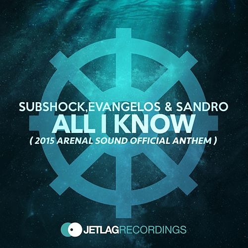 All I Know (2015 Arenal Sound Official Anthem) de Subshock