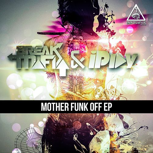 Play & Download Mother Funk Off - Single by Break Mafia | Napster