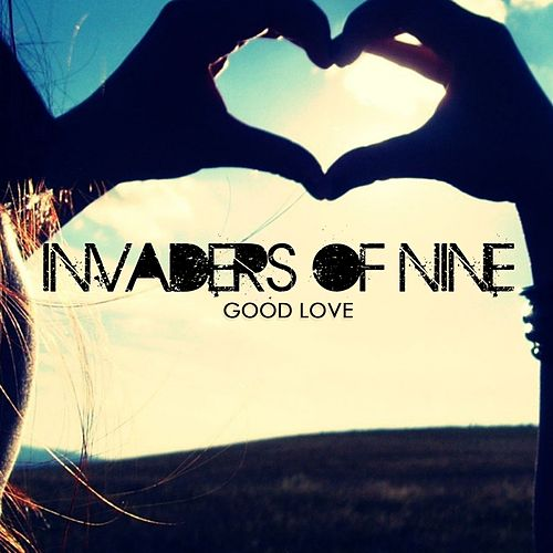 Play & Download Good Love by Invaders Of Nine | Napster