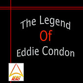 Play & Download The Legend of Eddie Condon by Eddie Condon   Napster