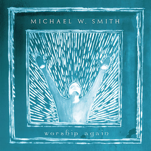 Play & Download Worship Again by Michael W. Smith | Napster