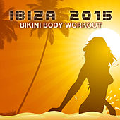 Ibiza 2015 Bikini Body Workout Music – 2015 Top Workout Songs for Sexy Body, Running & Jogging, Dance Fitness, Cardio & Personal Training by Ibiza Fitness Music Workout