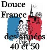Play & Download Douce France des années 40 et 50 by Various Artists | Napster