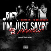 I'm Just Sayin' (feat. Nelly & Tiffany Foxx) [Remix] - Single by J.R.