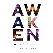 Live At B & B by Awaken Worship