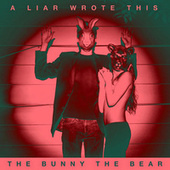 Play & Download A Liar Wrote This by The Bunny The Bear | Napster