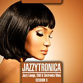 Jazzytronica (Jazzy Lounge, Chill & Electronica Vibes) Session 3 by Various Artists