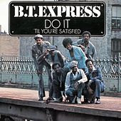 Do It ('til Your Satisfied) by B.T. Express